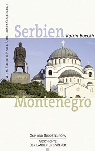 Serbien. Montenegro: Geschichte und Gegenwart (Ost- und Südosteuropa)