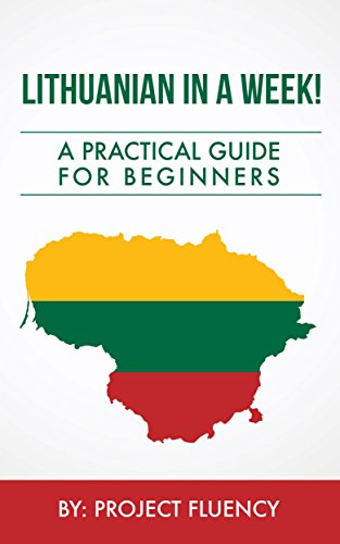 Lithuanian: Learn Lithuanian in a Week! Start Speaking Basic Lithuanian In Less Than 24 Hours: The Ultimate Crash Course For Beginners (Lithuania, Travel Lithuania, Travel Baltic) (English Edition)