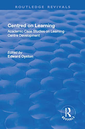 Centred on Learning: Academic Case Studies on Learning Centre Development (English Edition)
