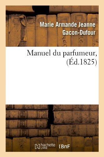 Manuel du parfumeur, (Éd.1825)