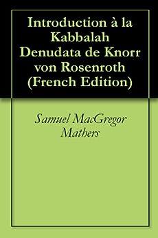 Introduction à la Kabbalah Denudata de Knorr von Rosenroth par [Mathers, Samuel MacGregor]