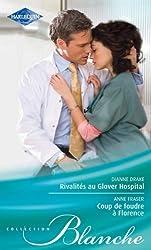 Rivalités au Glover Hospital - Coup de foudre à Florence (Blanche t. 1029)