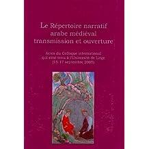 Le répertoire narratif arabe médiéval transmission et ouverture : Actes du colloque international (Liège, 15-17 septembre 2005)