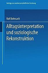 Alltagsinterpretation und soziologische Rekonstruktion (Beiträge zur sozialwissenschaftlichen Forschung) by Ralf Bohnsack (1983-01-01)