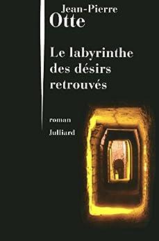 Le labyrinthe des désirs retrouvés par [OTTE, Jean-Pierre]