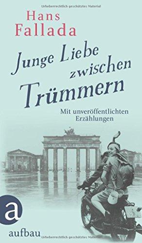 Junge Liebe zwischen Trümmern: Erzählungen