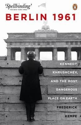 [(Berlin 1961: Kennedy, Khruschev, and the Most Dangerous Place on Earth)] [Author: Frederick Kempe] published on (June, 2012)