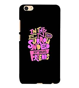 For Vivo V5 in the end surrounded ( friend, black background, quotes, nice quotes, quotes ) Printed Designer Back Case Cover By Living Fill