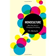 Monoculture: How One Story Is Changing Everything by Michaels, F. S. (2011) Paperback