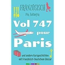 Französisch für Anfänger, Vol 747 pour Paris: und andere Kurzgeschichten mit Wörterverzeichnis (zweisprachig) (Französische Lektürereihe für Anfänger t. 5) (French Edition)
