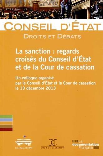 La sanction : regards croisés du Conseil d'Etat et de la Cour de Cassation - Un colloque organisé par le Conseil d'Etat et la Cour de casssation le 31 décembre 2013