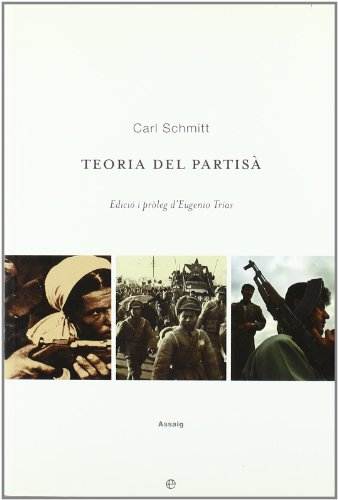 Teoria del Partisa / Theory of the Partisan: Observacions incidentals sobre el concepte d'allo que es politic / Intermediate Commentary on the Concept of the Political por Carl Schmitt