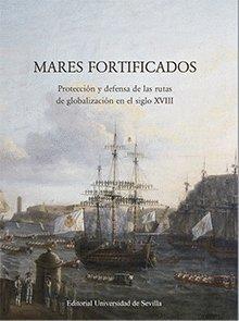 Mares fortificados.: Protección y defensa de las rutas de globalización en el siglo XVIII (Ediciones Especiales)