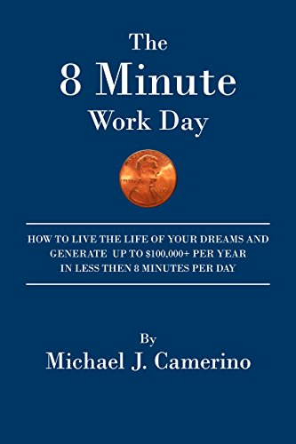The 8 Minute Work Day: How To Live The Life Of Your Dreams