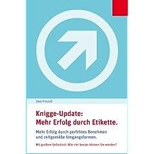 Knigge-Update: Business-Etikette.: Beruflicher und privater Erfolg durch gutes Benehmen und zeitgemäße Umgangsformen. (Prima, so einfach geht's! 2)