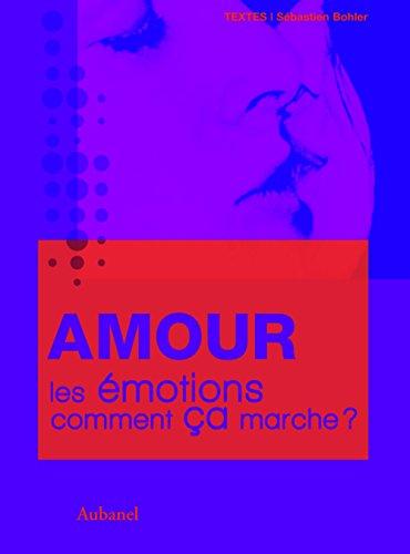 Amour, les émotions, comment ça marche ? par Sébastien Bohler