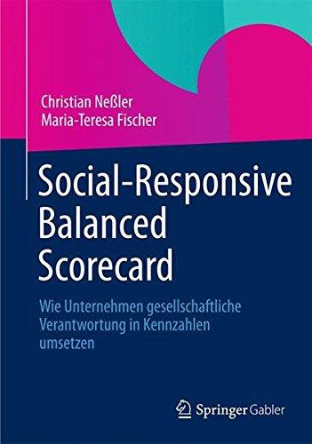 Social-Responsive Balanced Scorecard: Wie Unternehmen Gesellschaftliche Verantwortung in Kennzahlen Umsetzen (German Edition)
