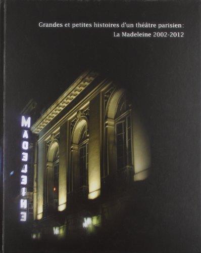 Grandes et petites histoires d'un théâtre parisien : La Madeleine 2002-2012