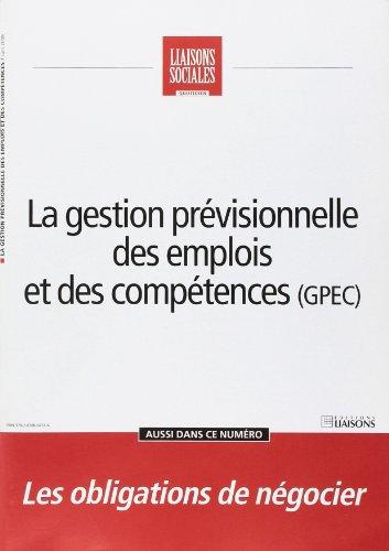La gestion prévisionnelle des emplois et des compétences (GPEC): Les obligations de négocier.Juin 2008.