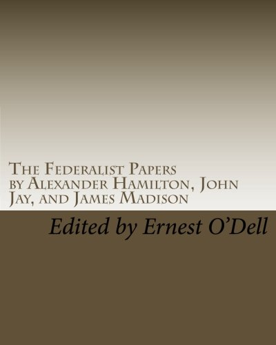 The Federalist Papers: 85 Essays Written by Alexander Hamilton, John Jay, and James Madison