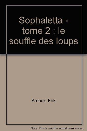 Sophaletta, tome 2 : Le Souffle des loups