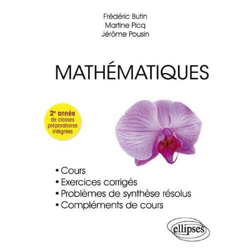 Mathématiques Cours, Exercices Corrigés, Problèmes de Synthèse Résolus, Compléments de Cours. 2ème Année de Classes Préparatoires Intégrées