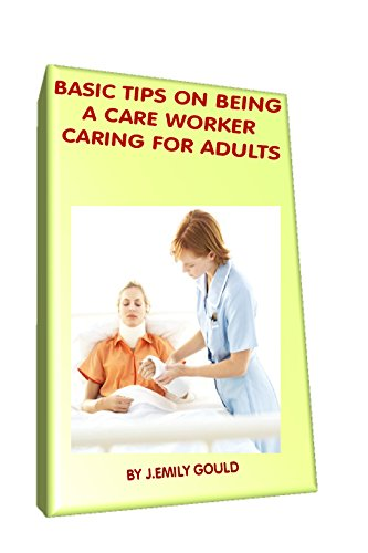 BASIC TIPS ON BEING A CARE WORKER CARING FOR ADULTS