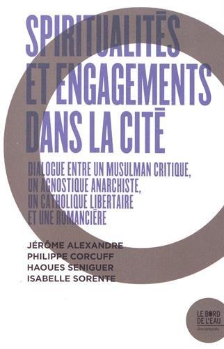 Spiritualités et engagements dans la cité : Dialogue entre un musulman critique, un agnostique anarchiste, un catholique libertaire et une romancière