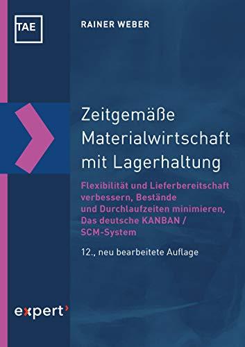 Zeitgemäße Materialwirtschaft mit Lagerhaltung: Flexibilität und Lieferbereitschaft verbessern - Bestände und Durchlaufzeiten minimieren - Das deutsche KANBAN / SCM-System (Kontakt & Studium)