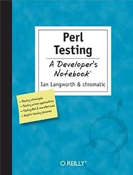 Perl Testing: A Developer's Notebook: A Developer's Notebook par [Langworth, Ian, Chromatic]