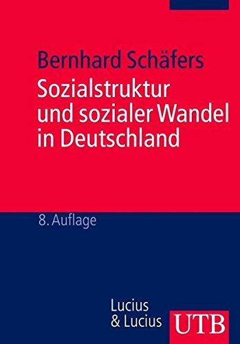 Sozialstruktur und sozialer Wandel in Deutschland: 40 Tabellen, 4 Abbildungen, 2 Übersichten (Uni-Taschenbücher M) (UTB M / Uni-Taschenbücher)
