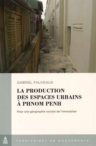 La production des espaces urbains à Phnom Penh : Pour une géographie sociale de l'immoblier
