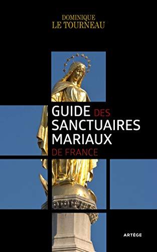 Guide des sanctuaires mariaux de France par Le Tourneau, Monseigneur Dominique