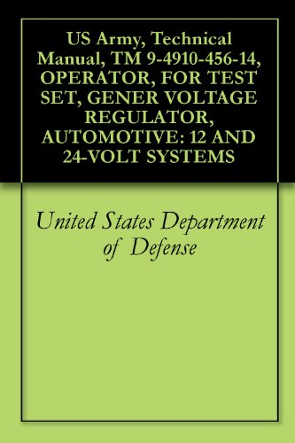 US Army, Technical Manual, TM 9-4910-456-14, OPERATOR, FOR TEST SET, GENER VOLTAGE REGULATOR, AUTOMOTIVE: 12 AND 24-VOLT SYSTEMS (English Edition) -