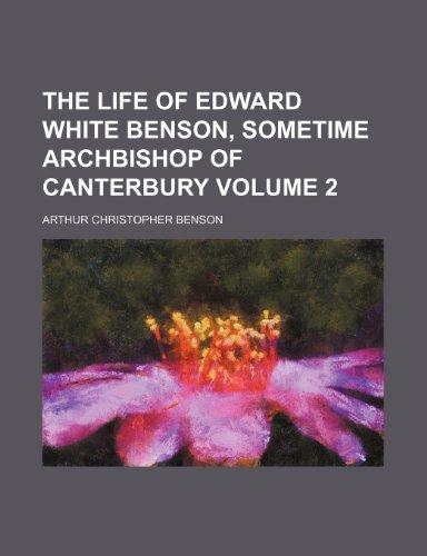 The life of Edward White Benson, sometime Archbishop of Canterbury Volume 2