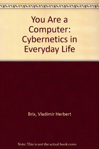 You Are a Computer: Cybernetics in Everyday Life