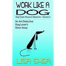 Work Like A Dog - Dog Fosterer Museum Mysteries (An Art Detective Dog Lover's Short Story Book 5)