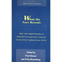 What the Face Reveals: Basic and Applied Studies of Spontaneous Expression Using the Facial Action Coding System (Facs (Series in Affective Science)