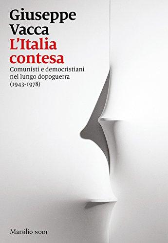 L'Italia contesa. Comunisti e democristiani nel lungo dopoguerra (1943-1978)