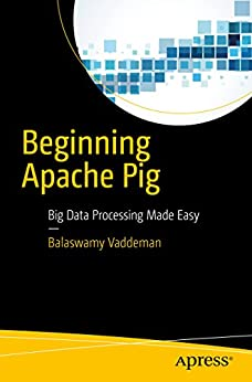 Beginning Apache Pig: Big Data Processing Made Easy by [Vaddeman, Balaswamy]