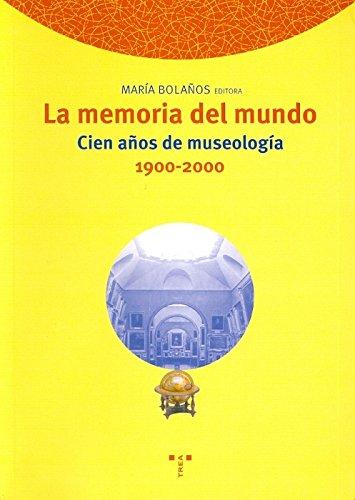 La memoria del mundo. Cien años de museología (1900-2000) (Biblioteconomía y Administración Cultural) por María Bolaños Atienza