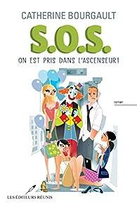 S.O.S. : On est pris dans l'ascenseur par Catherine Bourgault
