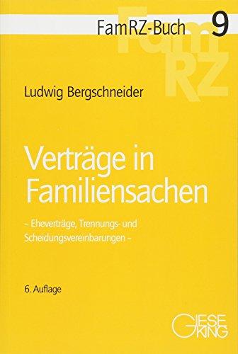 Verträge in Familiensachen: Eheverträge, Trennungs- und Scheidungsvereinbarungen (FamRZ-Buch)