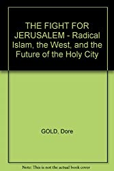 THE FIGHT FOR JERUSALEM - Radical Islam, the West, and the Future of the Holy City