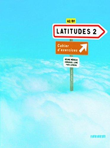 Latitudes 2 Mthode de franais : Cahier d'exercices A2/B1 (1CD audio)