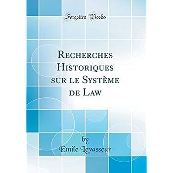 Recherches Historiques Sur Le Système de Law (Classic Reprint)