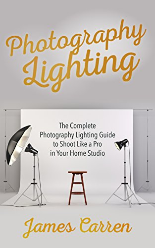 Photography: Photography Lighting - The Complete Photography Lighting Guide To Shoot Like A Pro In Your Home Studio (photography, Photoshop, Photography ... Digital Photography) por James Carren epub