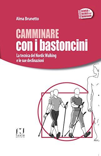 CAMMINARE CON I BASTONCINI: La tecnica del Nordic Walking e le sue declinazioni (quaderni SCIENZA E TECNICA DEL BENESSERE Vol. 1)