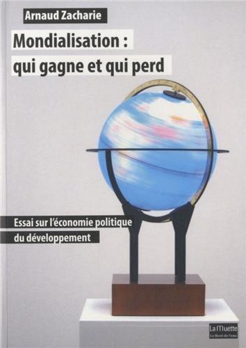 Mondialisation : qui gagne et qui perd : Essai sur l'économie politique du développement