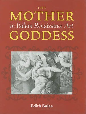[(Mother Goddess in Italian Renaissance Art)] [By (author) Edith Balas] published on (August, 2002)
